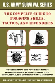 The Complete U.S. Army Survival Guide to Foraging Skills, Tactics, and Techniques ebook by Jay McCullough
