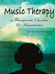Music Therapy in Management, Education & Administration ebook by Suvarna Nalapat