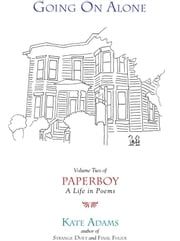 Going On Alone - Volume Two of Paperboy: A Life in Poems ebook by Kate Adams
