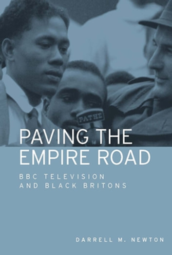Paving the Empire Road - BBC television and black Britons ebook by Darrell Newton