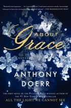 About Grace - A Novel ebook by Anthony Doerr