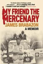My Friend the Mercenary ebook by James Brabazon