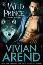 Wild Prince ebook by Vivian Arend