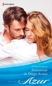 Amoureuse de Diego Acosta ebook by Susan Stephens