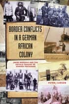 Border Conflicts in a German African Colony ebook by Peter Curson