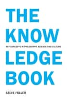 The Knowledge Book - Key Concepts in Philosophy, Science and Culture ebook by Steve Fuller