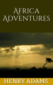 Africa Adventures ebook by Adams, Henry