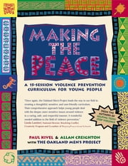 Making the Peace - A 15-Session Violence Prevention Curriculum for Young People ebook by Paul Kivel