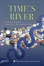 Time's River - Archaeological Syntheses from the Lower Mississippi Valley ebook by Janet Rafferty, Hector Neff, Gayle J. Fritz,...