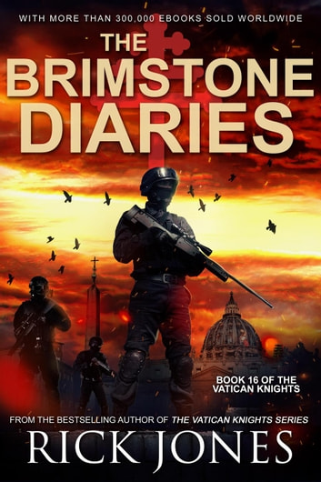 The Brimstone Diaries - The Vatican Knights, #16 ebook by Rick Jones