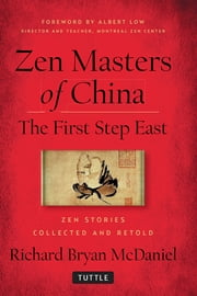 Zen Masters Of China - The First Step East ebook by Richard Bryan McDaniel, Albert Low