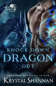 Knock Down Dragon Out - Soulmate Shifter World ebook by Krystal Shannan
