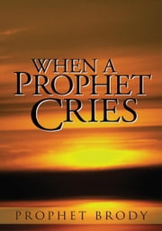 When A Prophet Cries ebook by Prophet Brody