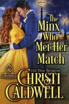 The Minx Who Met Her Match - The Brethren, #4 ebook by Christi Caldwell