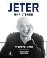 Jeter Unfiltered ebook by Derek Jeter, Christopher Anderson