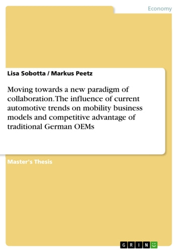 Moving towards a new paradigm of collaboration. The influence of current automotive trends on mobility business models and competitive advantage of traditional German OEMs ebook by Lisa Sobotta,Markus Peetz
