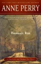 Highgate Rise - A Charlotte and Thomas Pitt Novel ebook by Anne Perry