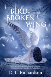 The Bird with the Broken Wing ebook by D L Richardson