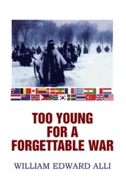 TOO YOUNG FOR A FORGETTABLE WAR ebook by WILLIAM EDWARD ALLI