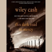 This Dark Road to Mercy - A Novel audiobook by Wiley Cash