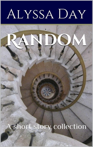 RANDOM - A collection of short stories ebook by Alyssa Day