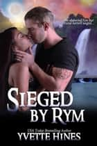 Sieged by Rym ebook by Yvette Hines