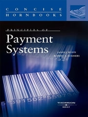 Principles of Payment Systems (Concise Hornbook Series) ebook by James White,Robert Summers,Robert Hillman