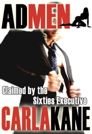 Claimed by the Sixties Executive (Ad Men) ebook by Carla Kane