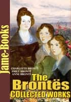 The Brontës's Collected Works: 12 Works (Jane Eyre, Wuthering Heights , The Tenant of Wildfell Hall, Shirley ,Plus More!) ebook by Charlotte Brontë, Emily Brontë, Anne Brontë