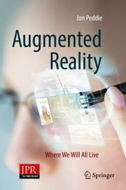 Augmented Reality - Where We Will All Live ebook by Jon Peddie