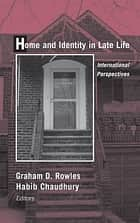 Home and Identity in Late Life ebook by Graham D. Rowles, PhD,Habib Chaudhury, PhD
