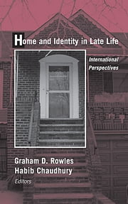 Home and Identity in Late Life - International Perspectives ebook by Graham D. Rowles, PhD,Habib Chaudhury, PhD