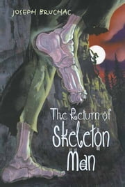 The Return of Skeleton Man ebook by Joseph Bruchac,Sally Wern Comport