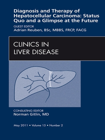 Hepatocellular Carcinoma, An Issue of Clinics in Liver Disease - E-Book ebook by Adrian Reuben, BSc, MBBS, FRCP, FACG