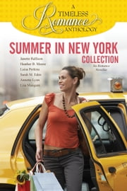 A Timeless Romance Anthology: Summer in New York Collection ebook by Heather B. Moore,Sarah M. Eden,Annette Lyon