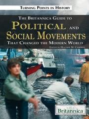 The Britannica Guide to Political Science and Social Movements That Changed the Modern World ebook by Britannica Educational Publishing,Campbell,Heather