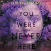 You Were Never Here audiobook by Kathleen Peacock