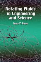 Rotating Fluids in Engineering and Science ebook by James P. Vanyo