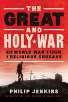 The Great and Holy War ebook by Philip Jenkins