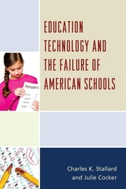 Education Technology and the Failure of American Schools ebook by Charles K. Stallard,Julie Cocker