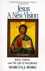 Jesus: A New Vision ebook by Marcus J. Borg