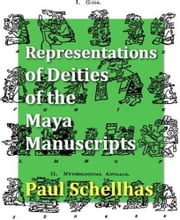 Representation Of Deities Of The Maya Manuscripts ebook by Paul Schellhas