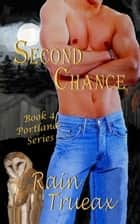 Second Chance - Portland, #4 ebook by Rain Trueax