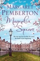 Magnolia Square: The Londoners Trilogy 2 ebook by Margaret Pemberton