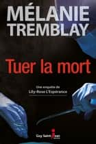 Tuer la mort ebook by Mélanie Tremblay