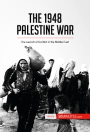 The 1948 Palestine War - The Launch of Conflict in the Middle East ebook by 50 MINUTES