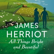 All Things Bright and Beautiful - The Classic Memoirs of a Yorkshire Country Vet audiobook by James Herriot