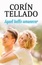 Aquel bello amanecer ebook by Corín Tellado