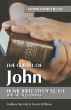 The Gospel of John - Bible Study Guide ebook by Mathew Bartlett, Derek Williams