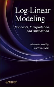Log-Linear Modeling - Concepts, Interpretation, and Application ebook by Alexander von Eye,Eun-Young Mun